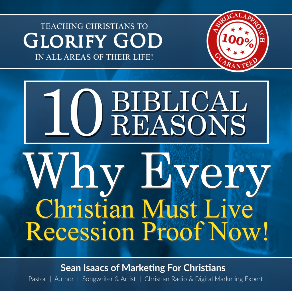 10 Biblical Reasons Why Christians Must Live Recession Proof Now!