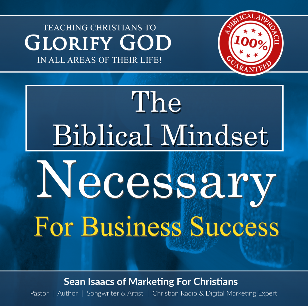 The Biblical Mindset Necessary For Business Success!